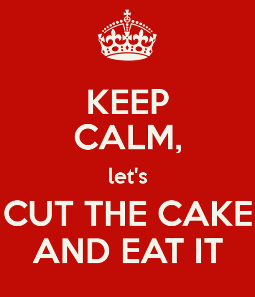 keep-calm-let-s-cut-the-cake-and-eat-it